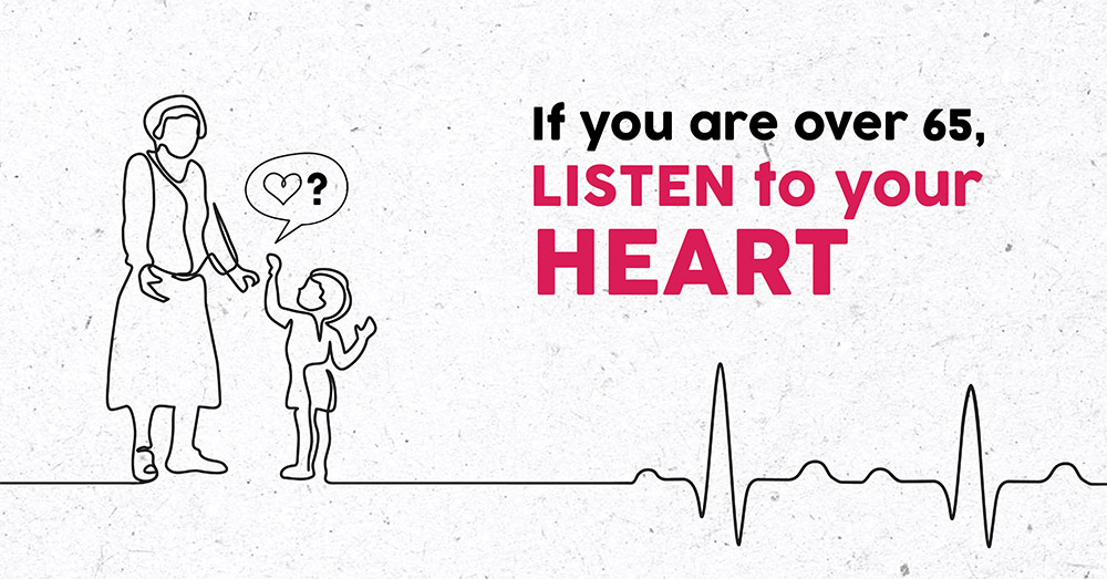 If you are over 65, LISTEN to your HEART